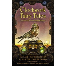 Clockwork Fairy Tales: A Collection of Steampunk Fairy Tales